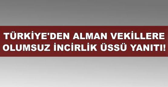 Türkiye'den Alman vekillere olumsuz İncirlik yanıtı!