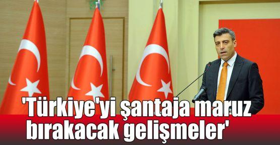 'Türkiye'yi şantaja maruz bırakacak gelişmeler'