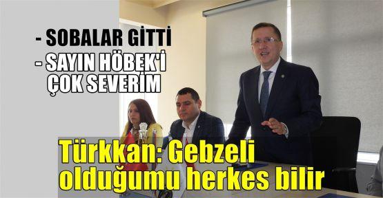 Türkkan: Gebzeli olduğumu herkes bilir