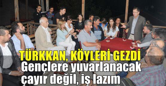 Türkkan: Gençlere yuvarlanacak çayır değil, iş lazım