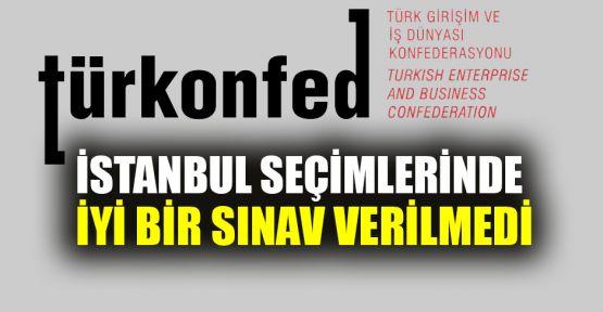 TÜRKONFED İstanbul seçimlerinde iyi bir sınav verilmedi