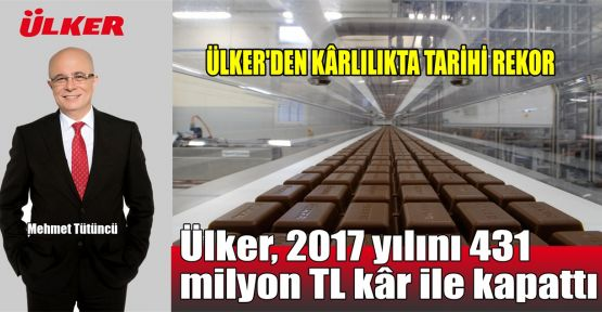 Ülker, 2017 yılını 431 milyon TL kâr ile kapattı
