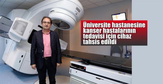 Üniversite hastanesine kanser hastalarının tedavisi için cihaz tahsis edildi