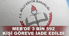 MEB'de 3 bin 592 kişi göreve iade edildi