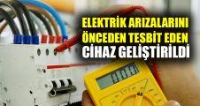 Elektrik arızalarını önceden tespit eden cihaz geliştirildi