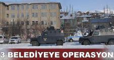 Üç belediyeye operasyon