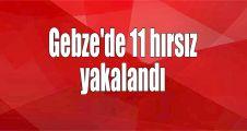 Gebze'de 11 hırsız yakalandı