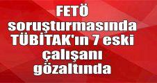 FETÖ soruşturmasında TÜBİTAK'ın 7 eski çalışanı gözaltında