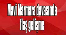 Mavi Marmara davasında flaş gelişme