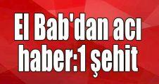 El Bab'dan acı haber:1 şehit