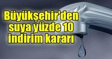 Büyükşehir'den suya yüzde 10 indirim kararı