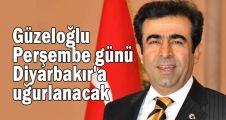 Güzeloğlu Perşembe günü Diyarbakır'a uğurlanacak