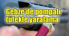 Gebze'de pompalı tüfekle yaralama