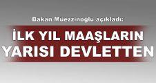 Bakan Müezzinoğlu açıkladı!.. ilk yıl maaşların yarısı devletten