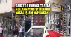 Gebze'de tabelalar Türkçe yazılacak