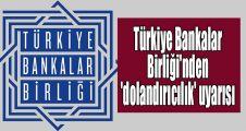 Türkiye Bankalar Birliği'nden 'dolandırıcılık' uyarısı