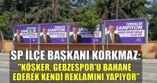 Korkmaz: Köşker, Gebzespor'u bahane ederek kendi reklamını yapıyor