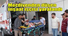 Merdivenden düşen inşaat işçisi yaralandı