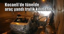 Kocaeli'de tünelde araç yandı, trafik kilitlendi