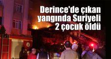 Derince'de çıkan yangında Suriyeli 2 çocuk öldü