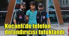 Kocaeli'de telefon dolandırıcısı tutuklandı