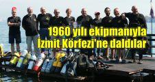 1960 yılı ekipmanıyla İzmit Körfezi'ne daldılar