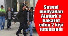 Sosyal medyadan Atatürk'e hakaret eden 2 kişi tutuklandı
