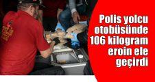 Yolcu otobüsünde 106 kilogram eroin ele geçirildi