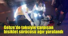 Gebze'de taksiyle çarpışan bisiklet sürücüsü ağır yaralandı