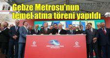 Gebze Metrosu'nun temel atma töreni yapıldı