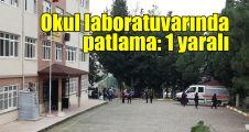 Okul laboratuvarında patlama: 1 yaralı