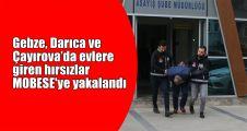 Gebze bölgesinde evlere giren hırsızlar MOBESE'ye yakalandı