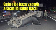 Gebze'de kaza yaptığı aracını bırakıp kaçtı
