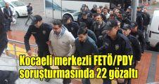 Kocaeli merkezli FETÖ/PDY soruşturmasında 22 gözaltı