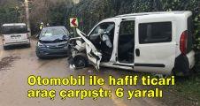 Otomobil ile ticari araç çarpıştı: 6 yaralı