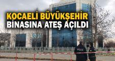 Kocaeli Büyükşehir Belediyesi binasına silahla ateş açıldı