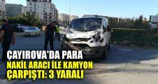 Çayırova'da para nakil aracı ile kamyon çarpıştı: 3 yaralı
