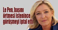 Le Pen, başını örtmesi istenince görüşmeyi iptal etti