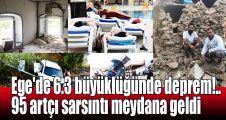 Ege'de 6.3 büyüklüğünde deprem!.. 95 artçı sarsıntı oldu