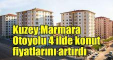 Kuzey Marmara Otoyolu 4 ilde konut fiyatlarını artırdı