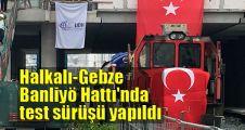 Halkalı-Gebze Banliyö Hattı'nda test sürüşü yapıldı