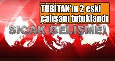 TÜBİTAK'ın 2 eski çalışanı tutuklandı