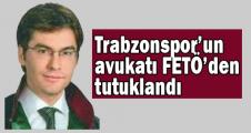 Trabzonspor'un avukatı FETÖ'den tutuklandı