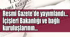 Resmi Gazete'de yayımlandı... İçişleri Bakanlığı ve bağlı kuruluşlarının...
