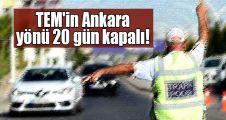 TEM'in Ankara yönü 20 gün kapalı!