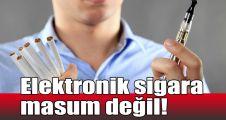 Elektronik sigara masum değil!