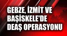 Gebze, İzmit ve Başiskele'de DEAŞ operasyonu