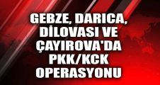 Gebze, Darıca, Dilovası ve Çayırova'da PKK/KCK operasyonu