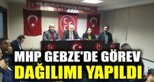 MHP Gebze'de görev dağılımı yapıldı