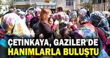 Çetinkaya, Gaziler mahallesinde hanımlarla buluştu